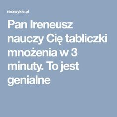 Pan Ireneusz nauczy Cię tabliczki mnożenia w 3 minuty. To jest genialne Better Life, Life Hacks, Parenting, Advice, Science, Teaching, Education, School, Inspiration