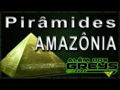 Pirâmides na Amazônia | Alem dos greys