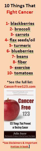 See the list of over 123 things that Prevent or Destroy Cancer. This is a resource for cancer prevention and post cancer health.