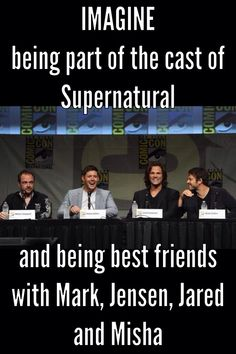 Imagine you are best friends with the cast of Supernatural which includes Mark, Jensen and Jared