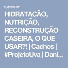 HIDRATAÇÃO, NUTRIÇÃO, RECONSTRUÇÃO CASEIRA, O QUE USAR?! | Cachos | #ProjetoUva | Danielle França - YouTube