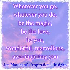 Wherever you go, whatever you do, be the magic, be the love, be you 🌟
