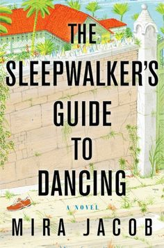 """'THE SLEEPWALKER'S GUIDE TO DANCING' by Mira Jacob""""Comparisons of Jacob to Jhumpa Lahiri are inevitable; Lahiri may be more overtly profound, Jacob more willing to go for comedy, but both write with naked honesty about the uneasy generational divide among Indians in America and about family in all its permutations."""""""