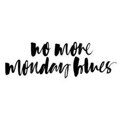 No more Monday blues