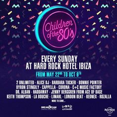 Hard Rock Hotel Ibiza has revealed Children of the '80s for the second consecutive year from 22 May to 9 October 2016.