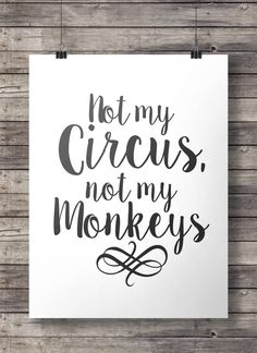 Not my circus, not my monkeys - Printable typography graphic wall art INSTANT DOWNLOAD digital poster