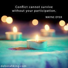 """Inspirational Quote: """"Conflict cannot survive without participation."""" - Dr. Wayne Dyer. Love & light, Deborah #EnergyHealing #Qotd #Wisdom"""