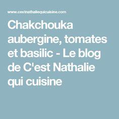 Chakchouka aubergine, tomates et basilic - Le blog de C'est Nathalie qui cuisine