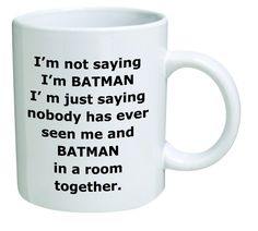 AmazonSmile: I'm not saying I'm Batman. I'm just saying nobody has ever seen me and Batman in a room together - 11 OZ Coffee Mug - Funny Inspirational and sarcasm - By A Mug To Keep TM: Kitchen & Dining