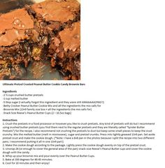 Ultimate Pretzel Crusted Peanut Butter Cookie Candy Brownie Bars    Ingredients  -2 ½ cups crushed butter pretzels  -1 cup melted butter  -5 tbsp sugar (I actually forgot this ingredient and they were still AMAAAAAZING!!)  -Betty Crocker Peanut Butter Cookie Mix and all the ingredients the mix calls for  -Brownie Mix (13×9 family size box + all the ingredients the mix calls for)  -Snack Size Reese's Peanut Butter Cups (2 – 10.5oz bags)