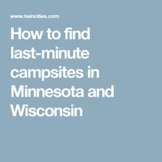 How to find last-minute campsites in Minnesota and Wisconsin