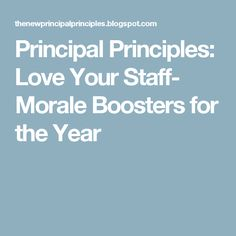 Principal Principles: Love Your Staff- Morale Boosters for the Year