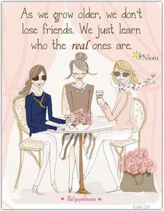 """""""A medida que nos hacemos mayores, no se pierde #friends. Acabamos de aprender quIenes son los reales."""" As we grow older, we don't lose #friends. We just learn who the real ones are."""