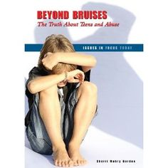 Beyond Bruises: The Truth about Teens and Abuse (Issues in Focus Today) by S. M. Gordon (High School)-- This book examines issues related to teens and abuse, discussing domestic and dating abuse, considering the effect of abuse on young people, and looking at ways to help teens who are being abused.*