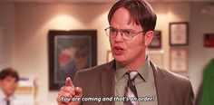 59 Life Lessons Dwight K. Schrute Taught Us you are coming and that's an order
