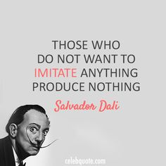 Salvador Dali Quote (About imitate creativity)Those who do not want to imitate anything, produce nothing. Quotable Quotes, Wisdom Quotes, Motivational Quotes, Inspirational Quotes, Done Quotes, Great Quotes, Fabulous Quotes, Night Quotes, The Words