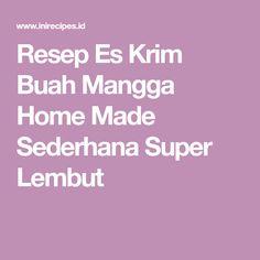 Resep Es Krim Buah Mangga Home Made Sederhana Super Lembut