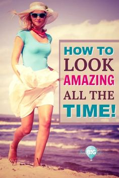 Look Good Feel Good: How to Look Great All the Time - My Think Big Life