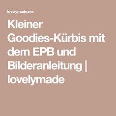 Kleiner Goodies-Kürbis mit dem EPB und Bilderanleitung   lovelymade