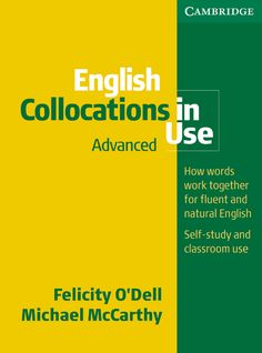 English collocations in use : advanced : how words work together for fluent and natural english, self-study and classroom use / Felicity O'Dell, Michael McCarthy. Cambridge University Press, 2008