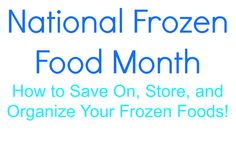 How to Save On, Store, and Organize Your Frozen Foods!