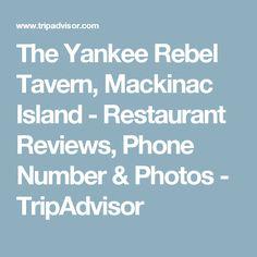 The Yankee Rebel Tavern, Mackinac Island - Restaurant Reviews, Phone Number & Photos - TripAdvisor