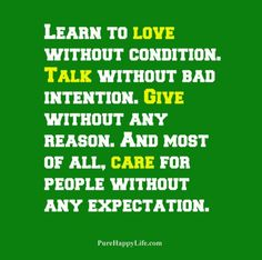#quotes - Learn to love without condition and...more on purehappylife.com