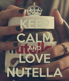 Manten la calma y ama la Nutella