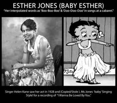 "Esther Jones AKA Baby Esther. The beautiful lady That inspired the fraise; boo boo bi doop"" but Betty Boo her self was met to be a white character & inspired by Mrs. Kane who stole/copied Mrs. Esther's cotton club swag & infamous slogan & in that order!"