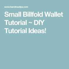 Small Billfold Wallet Tutorial ~ DIY Tutorial Ideas!