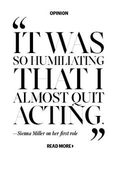 """It was so humiliating that I almost quit acting."" - Sienna Miller"