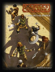 A LION IN THE ROPES for Castles & Crusades: This low-level adventure from 2001 was the first D20 adventure from Troll Lord games, and one of the best.