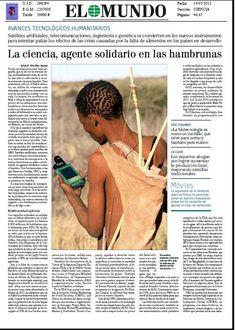 AVANCES TECNOLÓGICOS HUMANITARIOS 1/2   La ciencia puede ser un agente solidario en las hambrunas. Acción contra el Hambre, una de las ONG punteras a la hora de sacar provecho a la tecnología. ¡No te pierdas el reportaje publicado ayer por EL MUNDO.