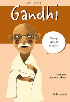 """Lara Toro / Mariona Cabassa. """"Me llamo... Gandhi"""". Editorial Parramón (8 a 12 años). Está en la BPM de Cocentaina"""
