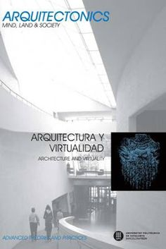 Arquitectura y virtualidad = Architecture and virtuality / [editors, for this issue, Josep Muntañola, Marcelo Zárate].  Edicions UPC, Barcelona : 2011.  257 p. : il., planos.  Colección: Arquitectonics. Mind, Land & Society ; 21-22.  Textos en español, francés e inglés.  ISBN 9788476535691  Arquitectura -- Teoría.  Diseño arquitectónico.  Sbc Aprendizaje A-72(082) *ARQ/21-22  http://millennium.ehu.es/record=b1826232~S1*spi