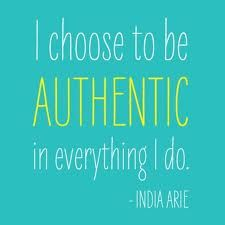 I choose to be authentic in everything I do.