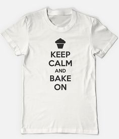 Keep Calm and Bake on funny baking shirt unisex men's women's tshirt - You Choose Color on Etsy, $12.95