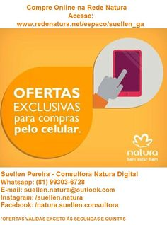 Aproveite para comprar online  seus produtos preferidos da Natura pelo smartphone, acessando www.redenatura.net/espaco/suellen_ga