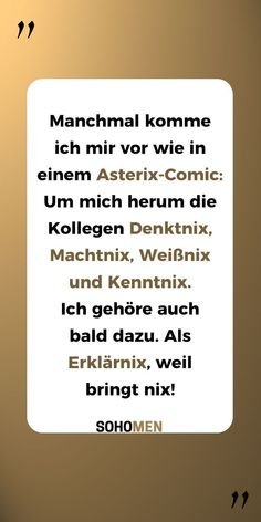 Funny sayings Sometimes I feel like in an Asterix comic: around me the colleagues Denktnix, Machtnix, Weissnix and Knownix. As an explanation, because nothing brings! Funny Quotes, Funny Memes, Jokes, Funny Gifs, K Om, What Men Want, Humor Grafico, Friday Humor, Films