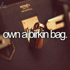 Own a berkin bag. <3<3