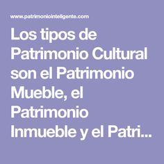 Los tipos de Patrimonio Cultural son el Patrimonio Mueble, el Patrimonio Inmueble y el Patrimonio Inmaterial. Cada uno es diferente pero a la vez parecidos