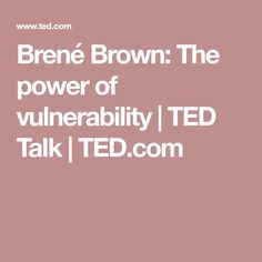 Brené Brown: The power of vulnerability | TED Talk | TED.com