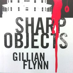 Sharp Objects. Gillian Flynn. One of Antony's specials.