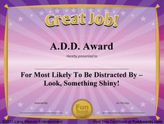 "The A.D.D Award - a classic from my collection of ""101 Funny Award Certificates"". When I created this award, I was... look, a squirrel!"