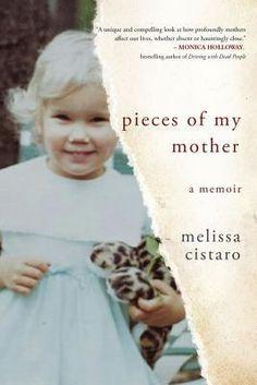 Pieces of My Mother: A Memoir by Melissa Cistaro