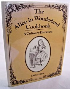 The Alice in Wonderland Cookbook A Culinary Diversion 1976 1st ED John Fisher.   Available at BooksBySam.com!