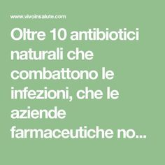 Oltre 10 antibiotici naturali che combattono le infezioni, che le aziende farmaceutiche non vogliono farvi sapere!