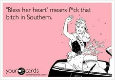 This is soooo true. Being from the North and living in the South I'm just starting to recognize Southern sarcasm. It's really quite scary.