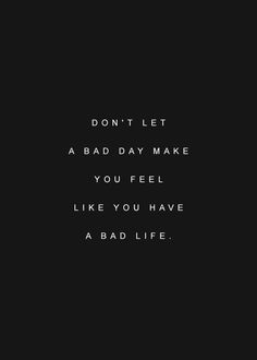 Don't let a bad day make you feel like you have a bad life, quotes Positive Quotes, Motivational Quotes, Inspirational Quotes, The Words, Cool Words, Great Quotes, Quotes To Live By, Rough Day Quotes, Bad Day Quotes