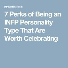 7 Perks of Being an INFP Personality Type That Are Worth Celebrating